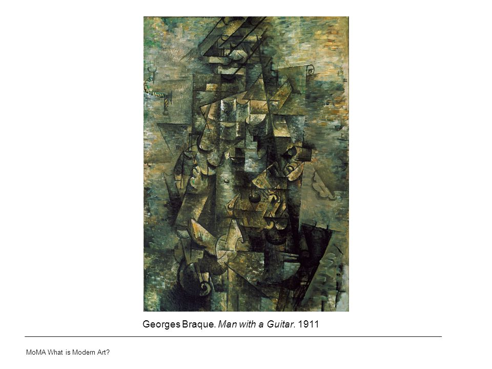MoMA What is Modern Art? Georges Braque. Man with a Guitar. 1911