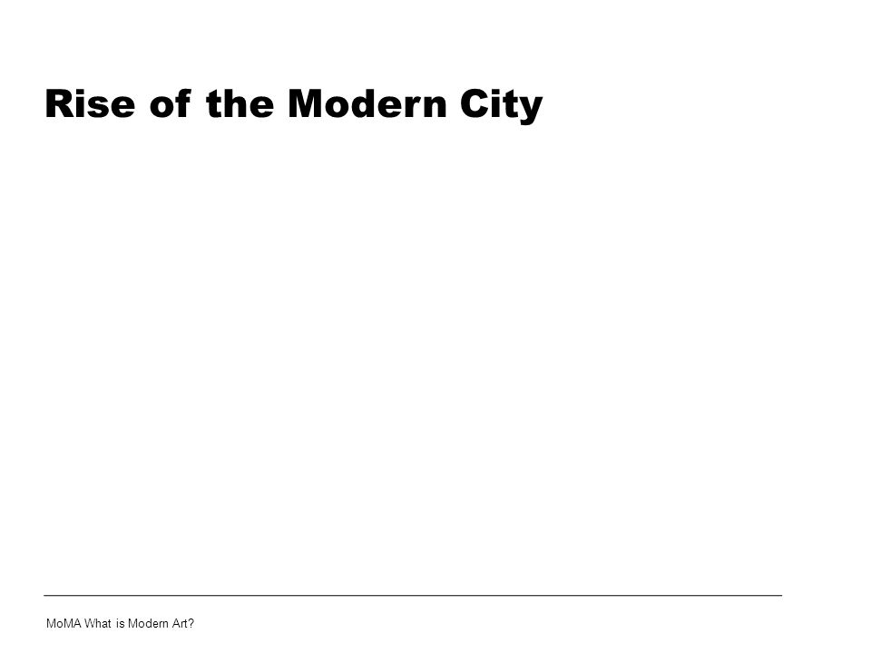 Rise of the Modern City MoMA What is Modern Art?