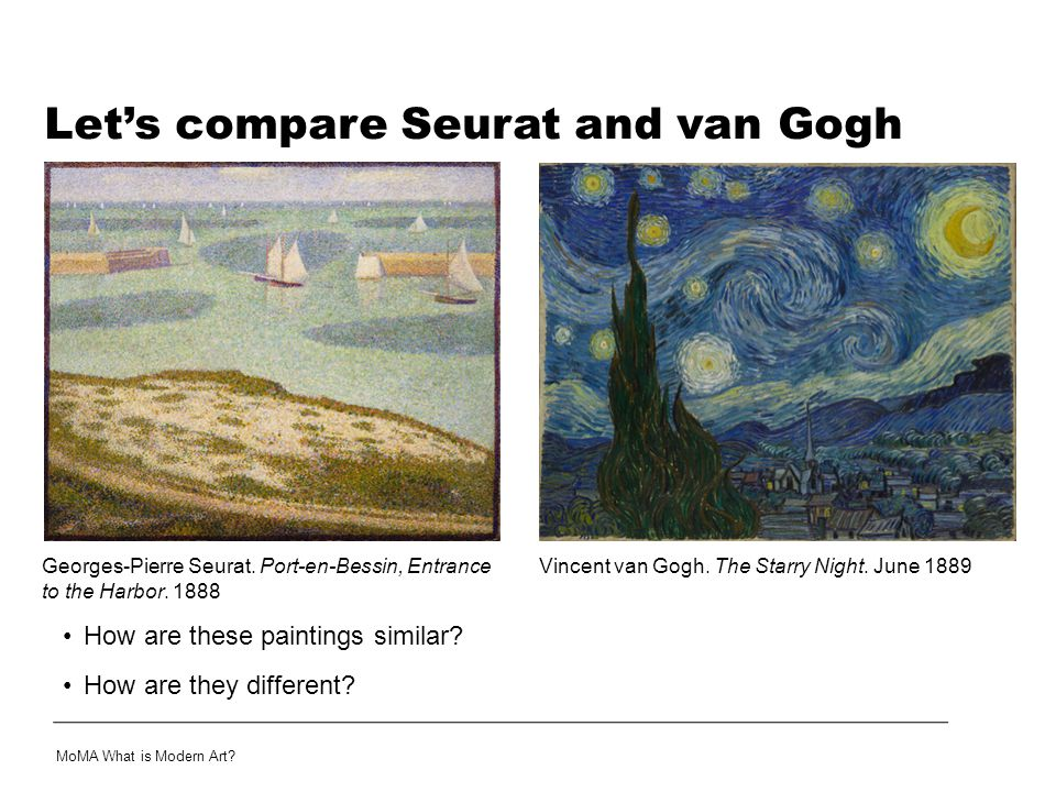 How are these paintings similar? How are they different? Let's compare Seurat and van Gogh Vincent van Gogh. The Starry Night. June 1889Georges-Pierre