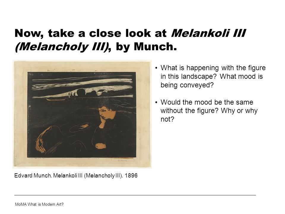 Now, take a close look at Melankoli III (Melancholy III), by Munch. What is happening with the figure in this landscape? What mood is being conveyed?