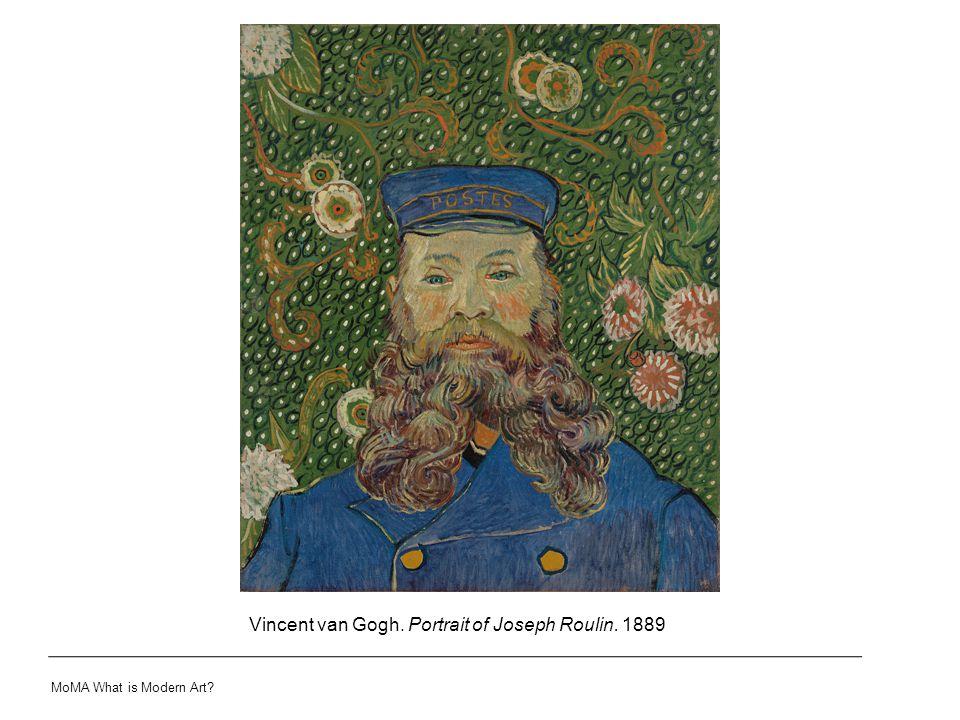 Vincent van Gogh. Portrait of Joseph Roulin. 1889 MoMA What is Modern Art?