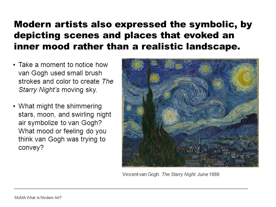 Modern artists also expressed the symbolic, by depicting scenes and places that evoked an inner mood rather than a realistic landscape. MoMA What is M