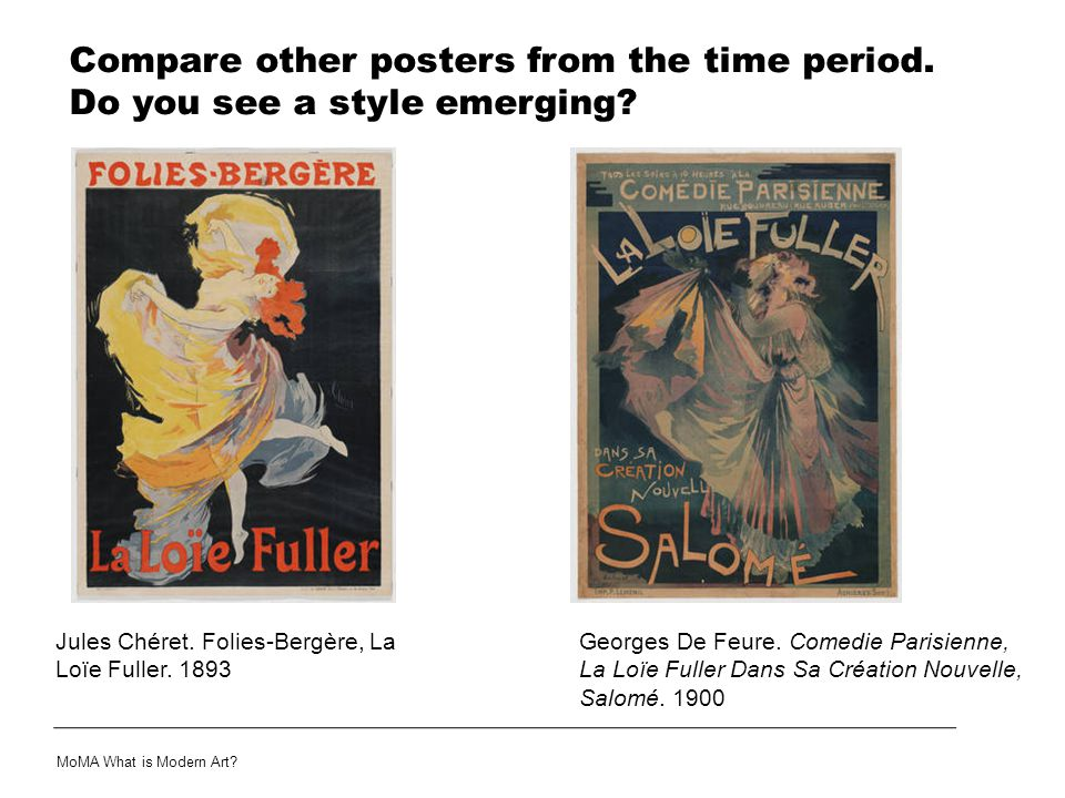 Compare other posters from the time period. Do you see a style emerging? Jules Chéret. Folies-Bergère, La Loïe Fuller. 1893 Georges De Feure. Comedie