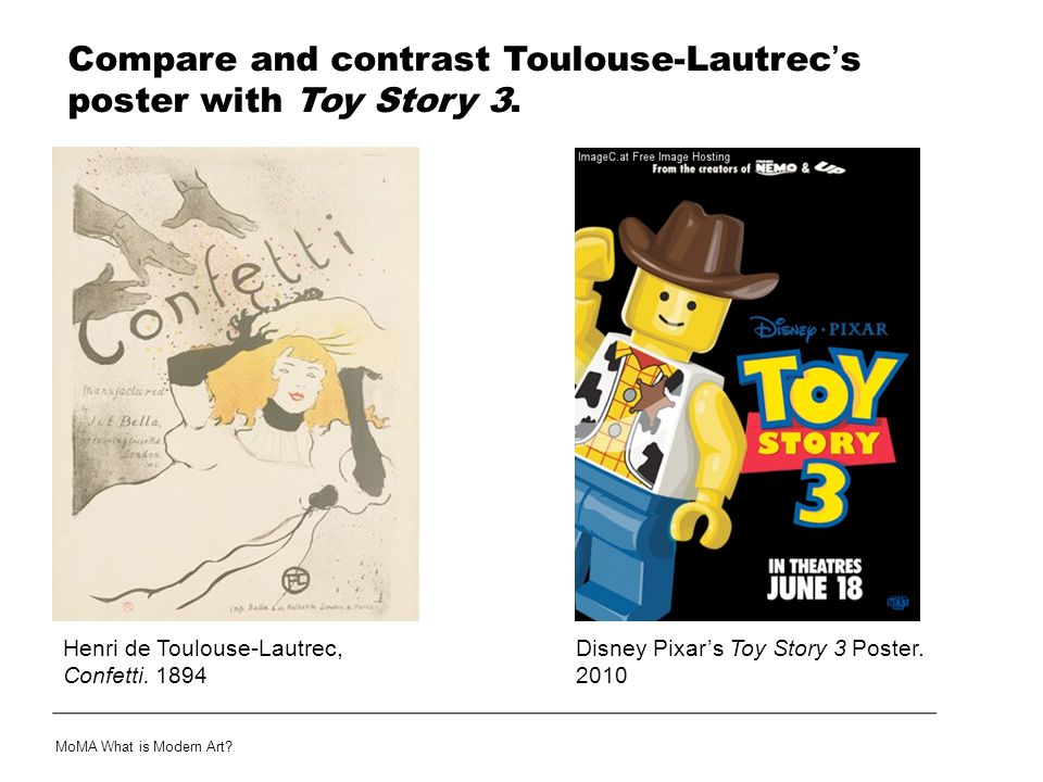 Compare and contrast Toulouse-Lautrec's poster with Toy Story 3. MoMA What is Modern Art? Henri de Toulouse-Lautrec, Confetti. 1894 Disney Pixar's Toy
