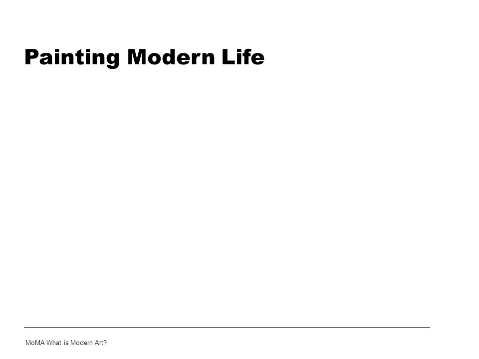 Painting Modern Life MoMA What is Modern Art?