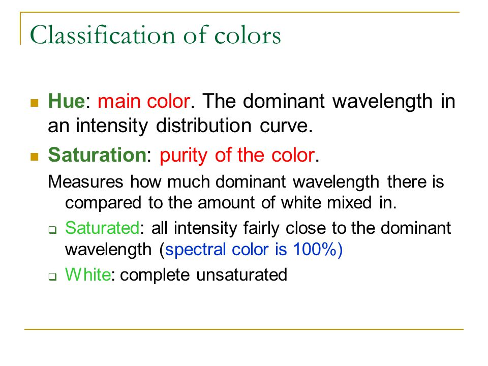 Classification of colors Hue: main color.