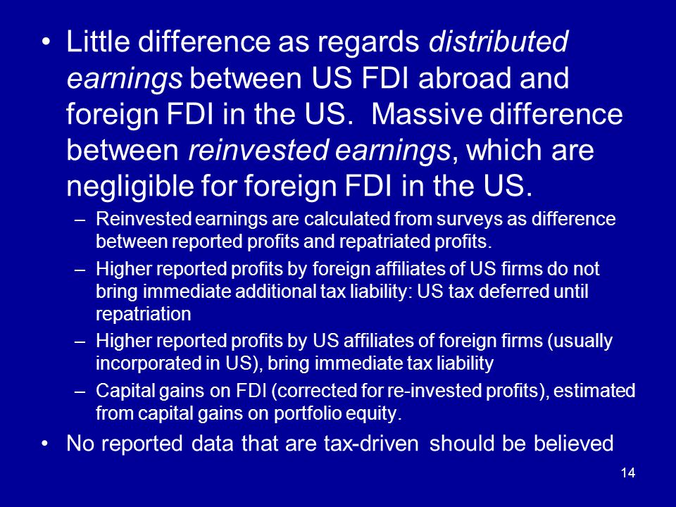 14 Little difference as regards distributed earnings between US FDI abroad and foreign FDI in the US. Massive difference between reinvested earnings,