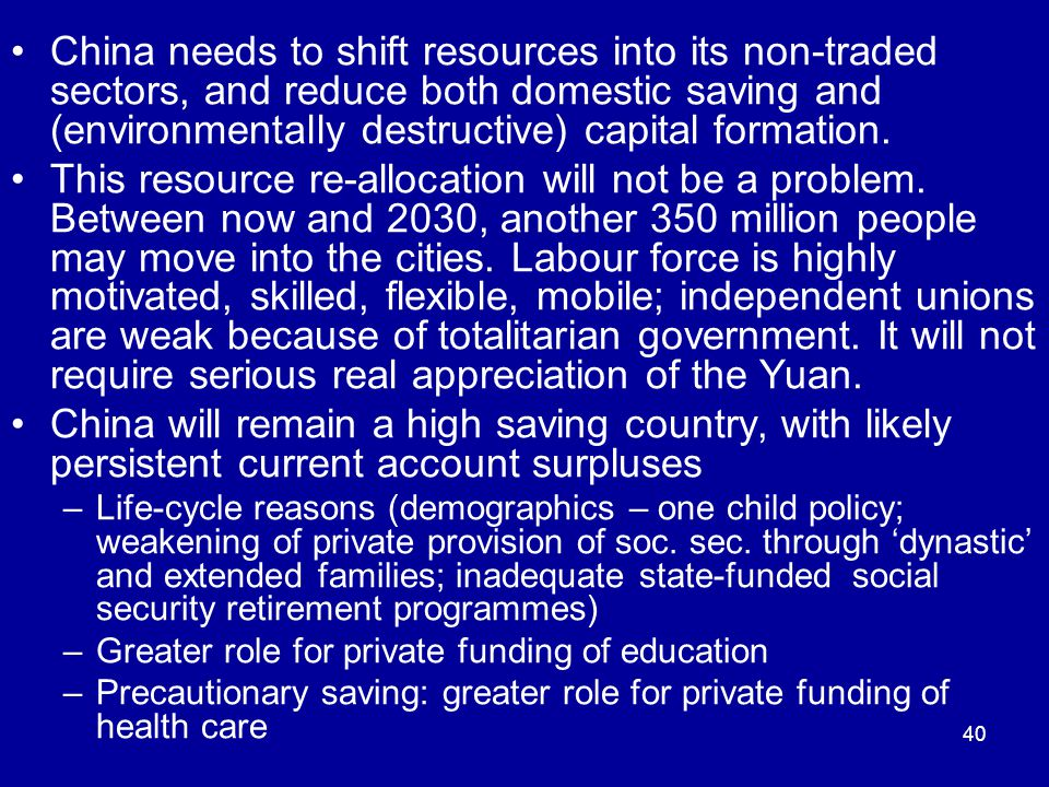 40 China needs to shift resources into its non-traded sectors, and reduce both domestic saving and (environmentally destructive) capital formation.