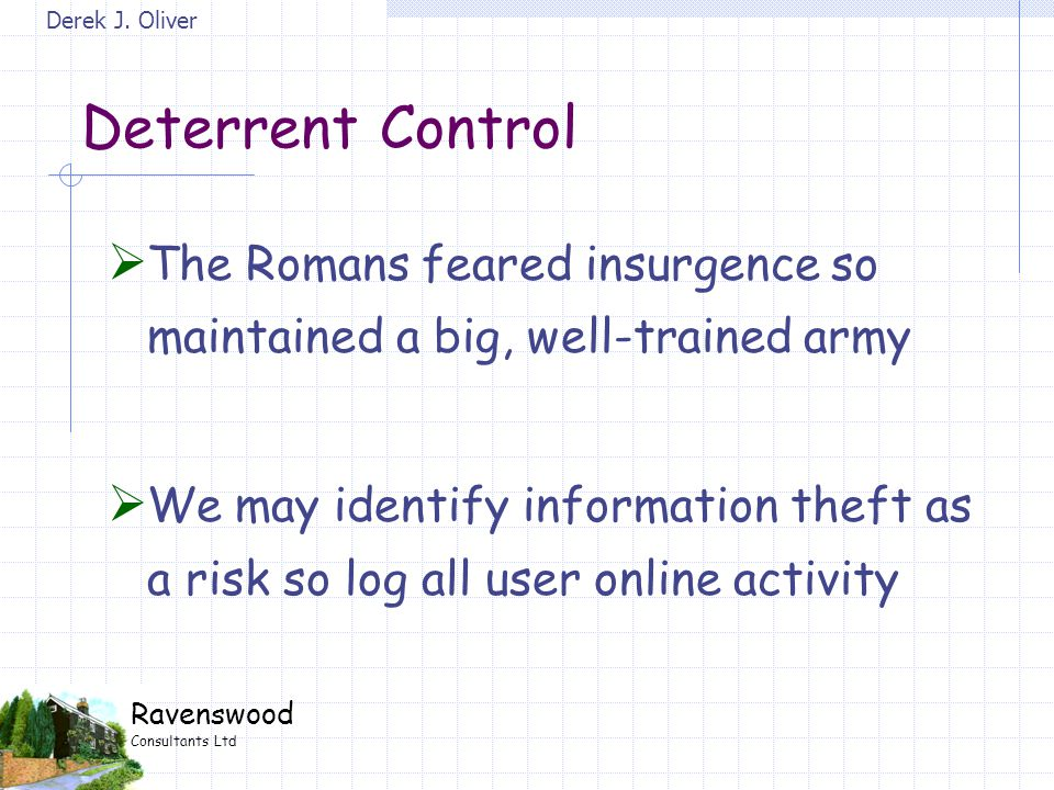 Derek J. Oliver Ravenswood Consultants Ltd Deterrent Control  The Romans feared insurgence so maintained a big, well-trained army  We may identify i