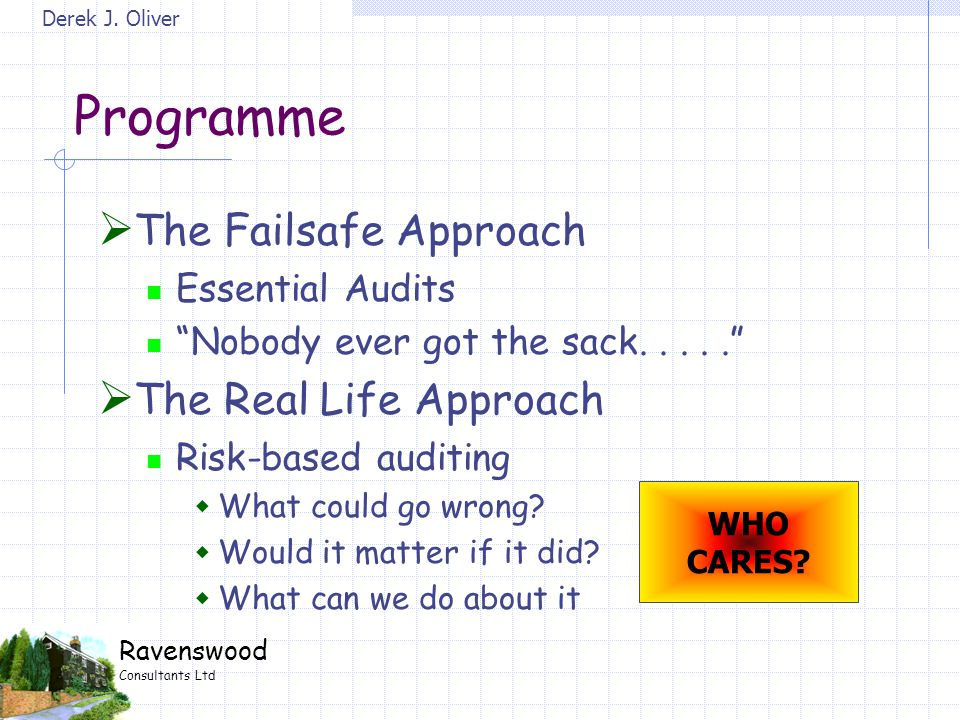 """Derek J. Oliver Ravenswood Consultants Ltd Programme  The Failsafe Approach Essential Audits """"Nobody ever got the sack.....""""  The Real Life Approach"""