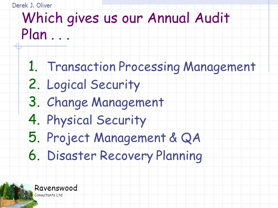 Derek J. Oliver Ravenswood Consultants Ltd Which gives us our Annual Audit Plan...