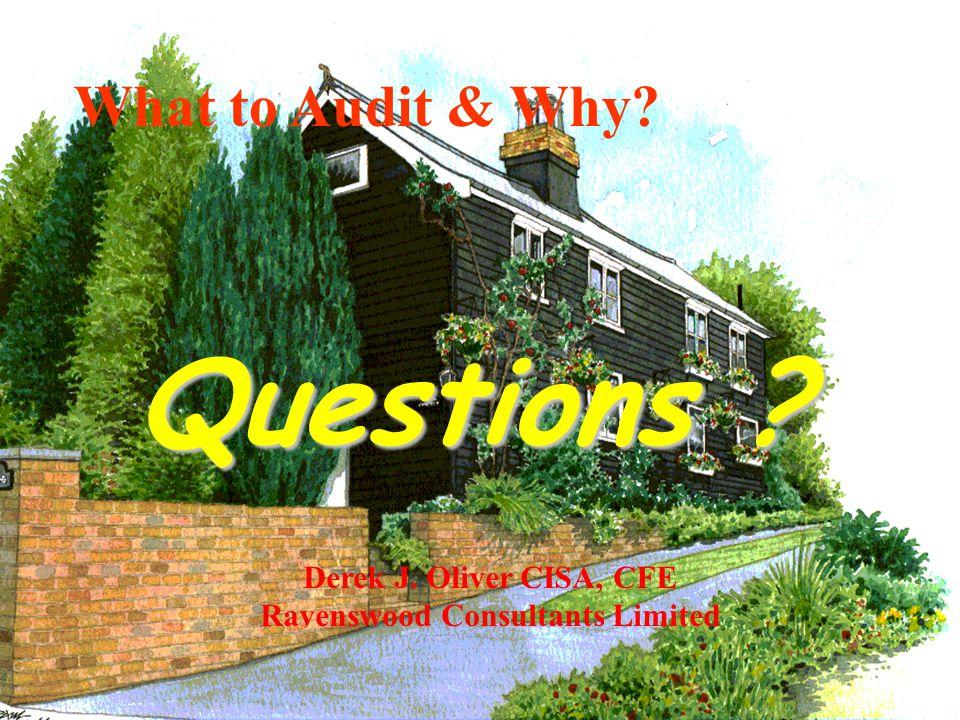 Derek J. Oliver Ravenswood Consultants Ltd Questions ? Derek J. Oliver CISA, CFE Ravenswood Consultants Limited What to Audit & Why?