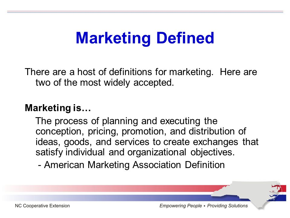 Marketing Defined Marketing is… The process of planning and executing the conception, pricing, promotion, and distribution of ideas, goods, services, organizations, and events to create and maintain relationships that will satisfy individual and organizational objectives. -Contemporary Marketing Wired (1998) by Boone and Kurtz