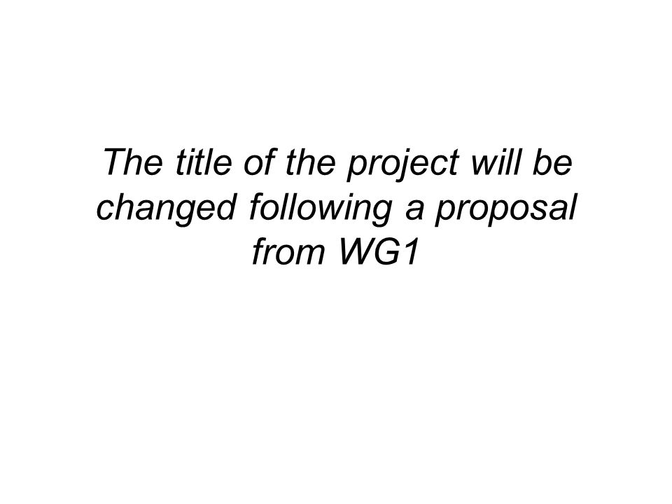 The title of the project will be changed following a proposal from WG1