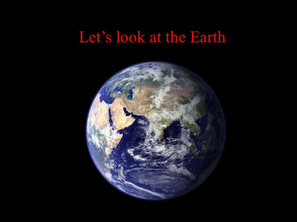 Let's look at the Earth