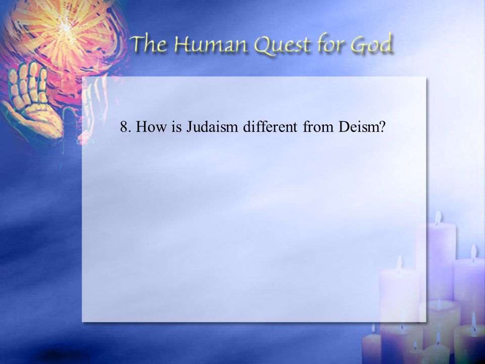 8. How is Judaism different from Deism?