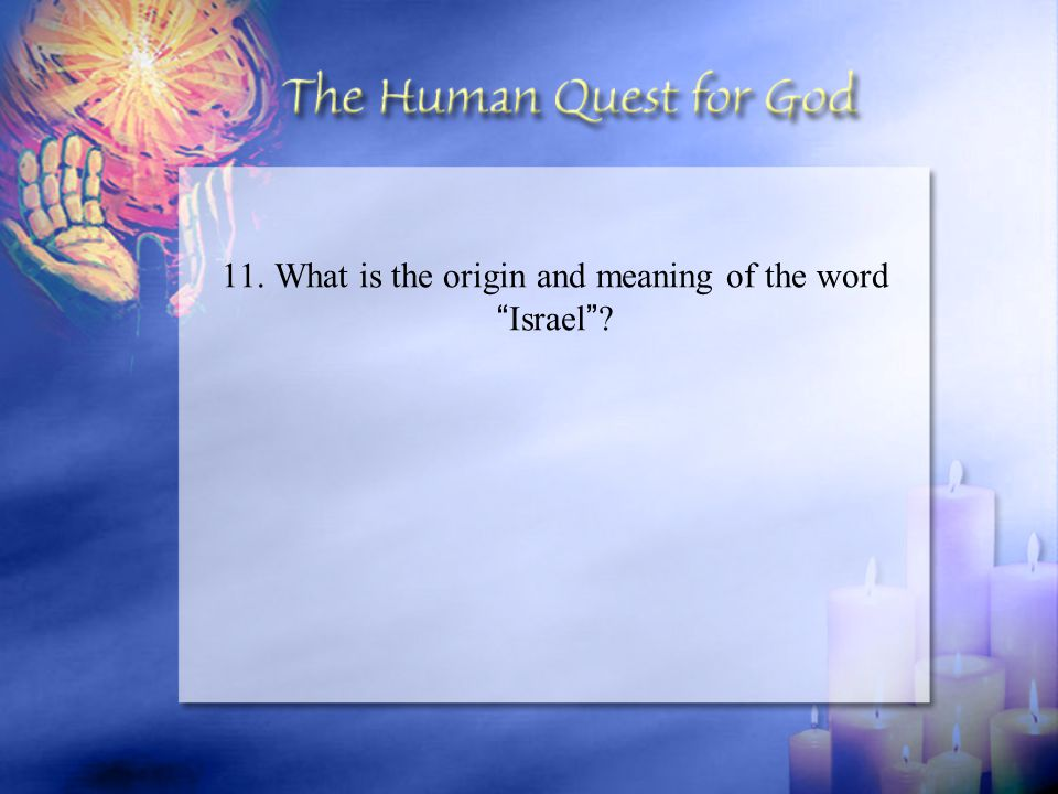 "11. What is the origin and meaning of the word "" Israel "" ?"