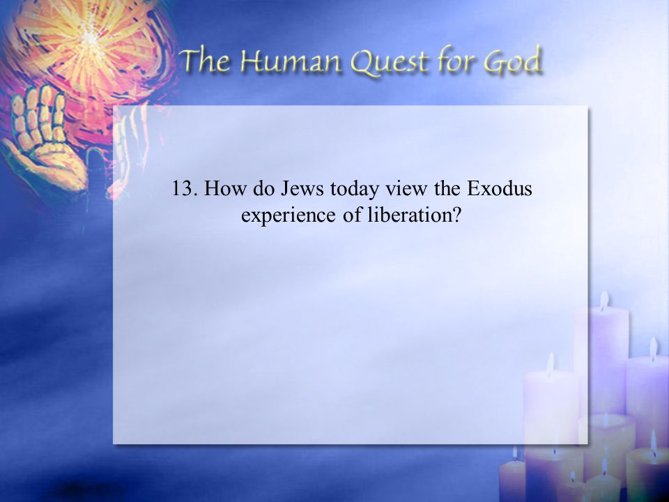 13. How do Jews today view the Exodus experience of liberation?