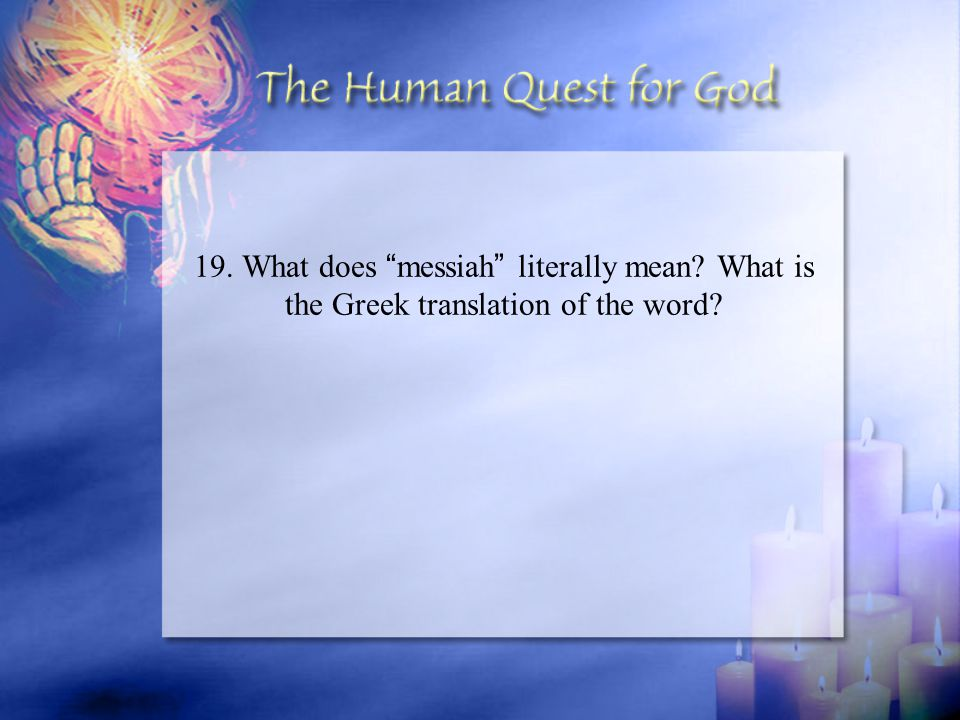 "19. What does "" messiah "" literally mean? What is the Greek translation of the word?"