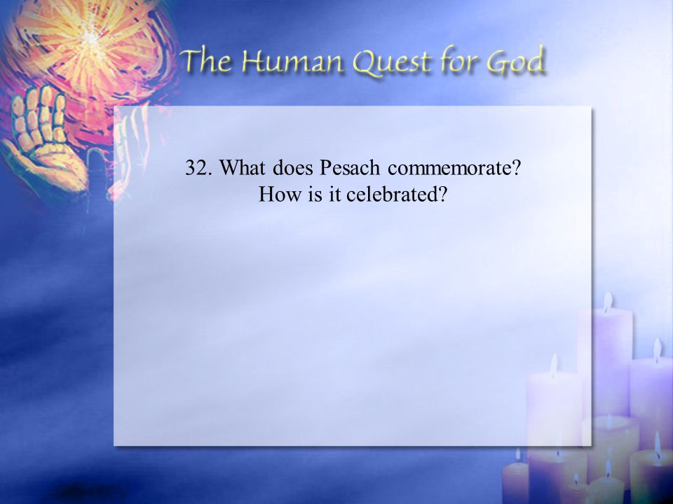 32. What does Pesach commemorate? How is it celebrated?