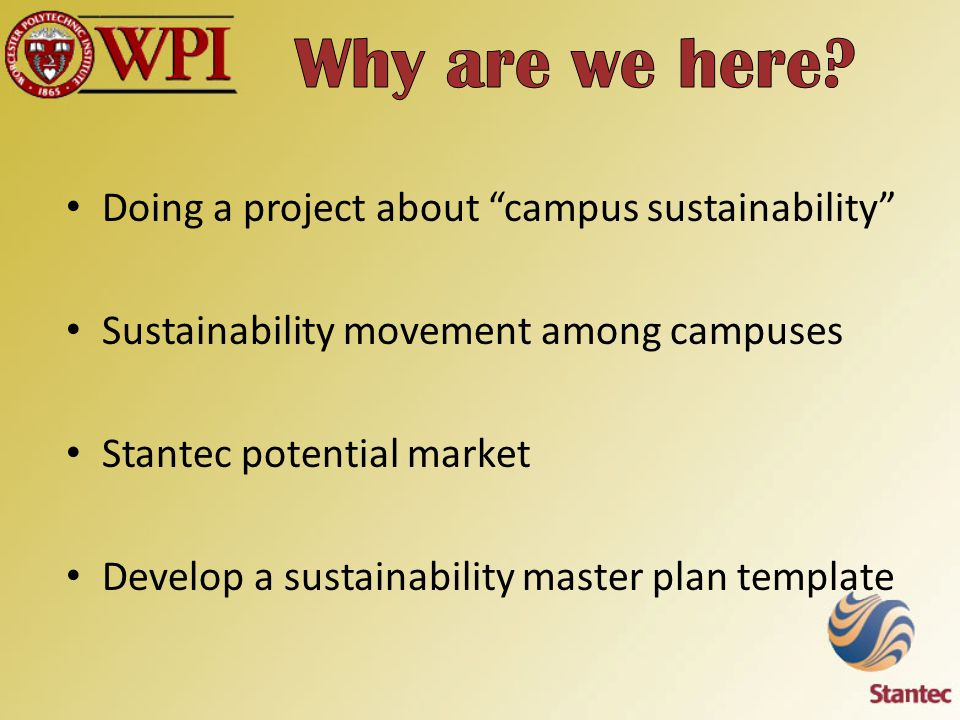 Doing a project about campus sustainability Sustainability movement among campuses Stantec potential market Develop a sustainability master plan template