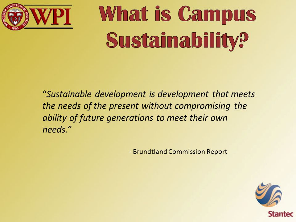 Sustainable development is development that meets the needs of the present without compromising the ability of future generations to meet their own needs. - Brundtland Commission Report