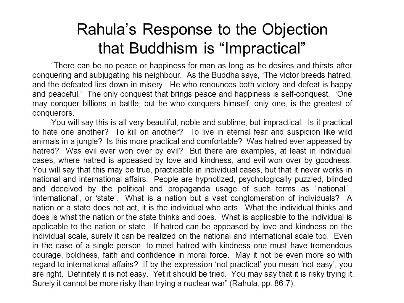 Rahula's Response to the Objection that Buddhism is Impractical There can be no peace or happiness for man as long as he desires and thirsts after conquering and subjugating his neighbour.