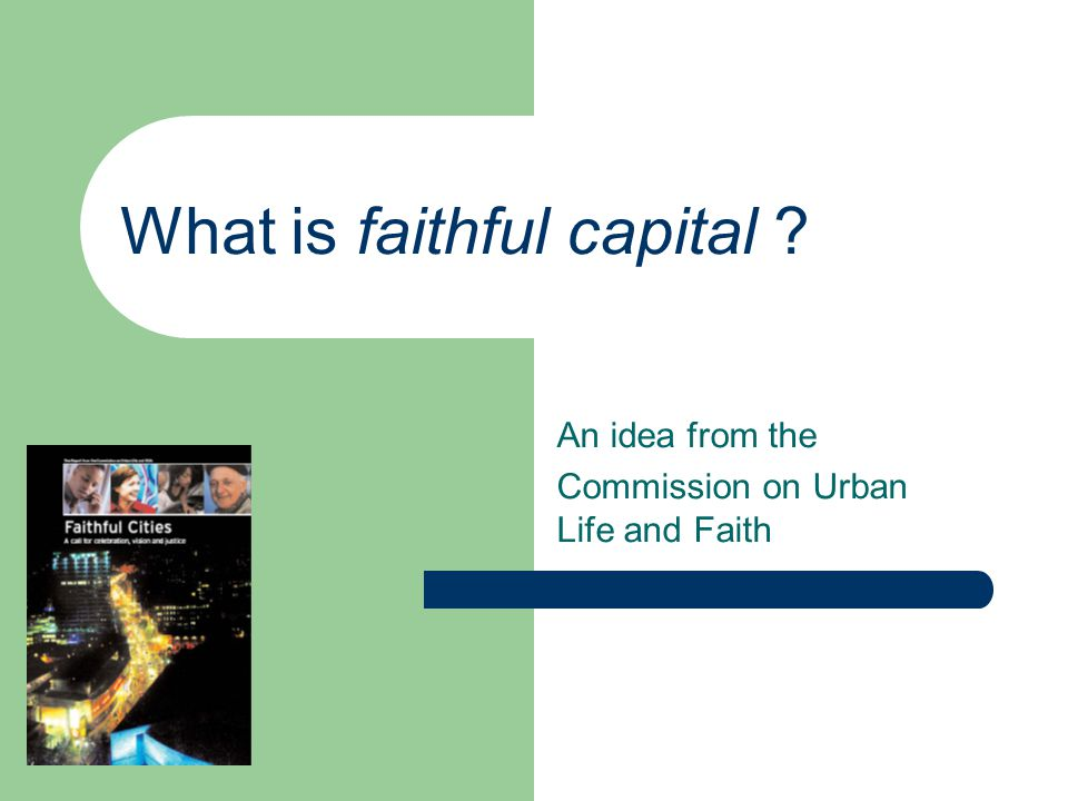 What is faithful capital An idea from the Commission on Urban Life and Faith