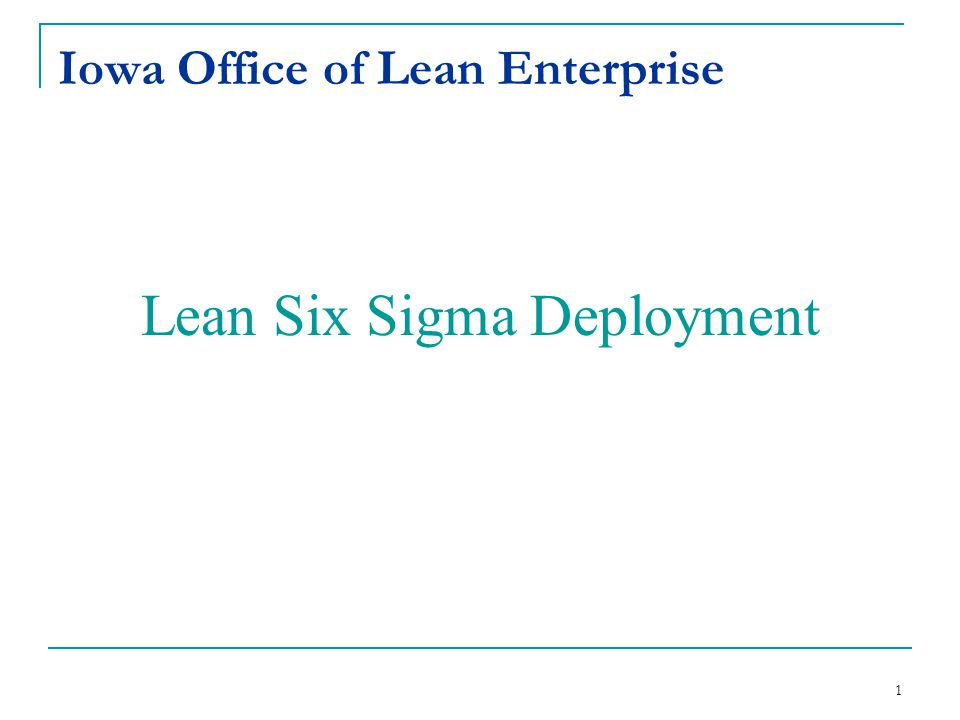 1 Iowa Office of Lean Enterprise Lean Six Sigma Deployment