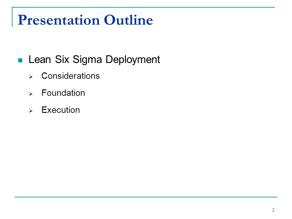 2 Presentation Outline Lean Six Sigma Deployment  Considerations  Foundation  Execution