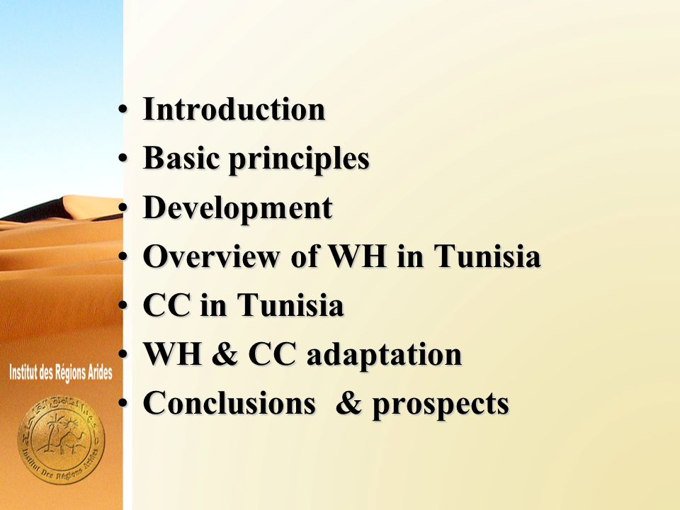 IntroductionIntroduction Basic principlesBasic principles DevelopmentDevelopment Overview of WH in TunisiaOverview of WH in Tunisia CC in TunisiaCC in Tunisia WH & CC adaptationWH & CC adaptation Conclusions & prospectsConclusions & prospects