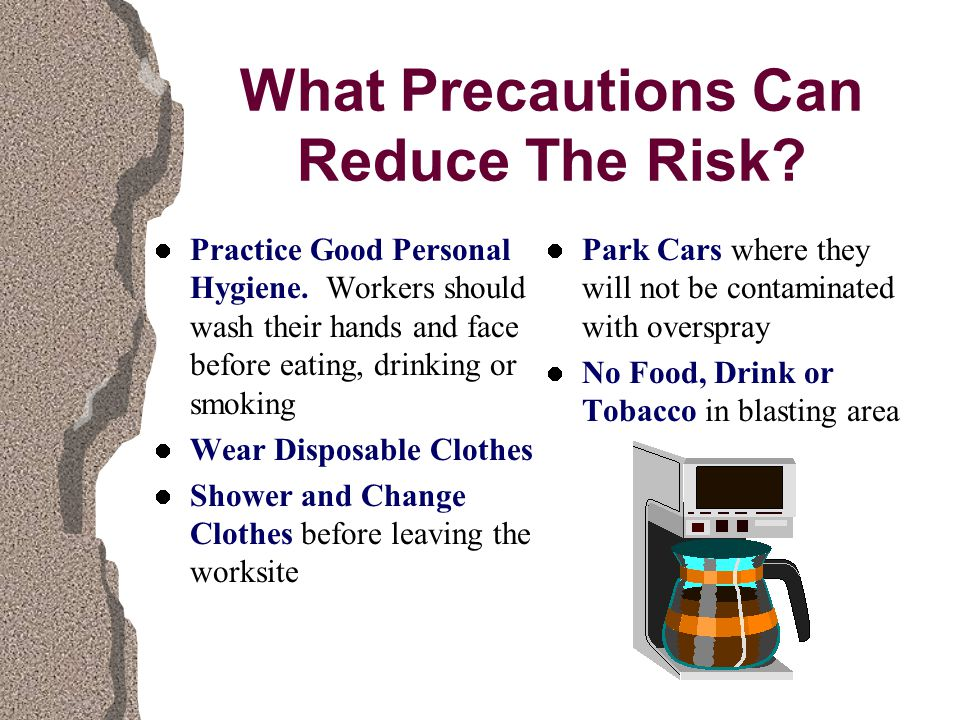 What Precautions Can Reduce The Risk. Practice Good Personal Hygiene.