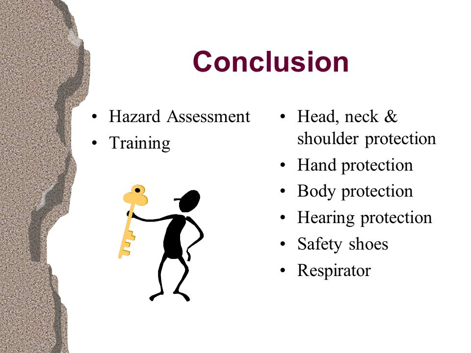Conclusion Hazard Assessment Training Head, neck & shoulder protection Hand protection Body protection Hearing protection Safety shoes Respirator