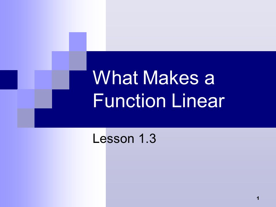 1 What Makes a Function Linear Lesson 1.3