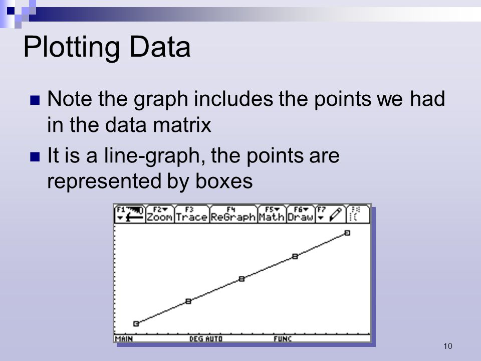 10 Plotting Data Note the graph includes the points we had in the data matrix It is a line-graph, the points are represented by boxes
