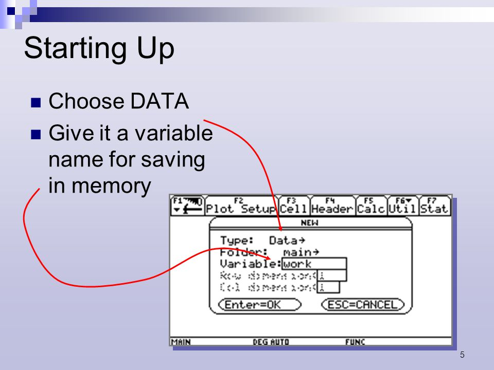 5 Starting Up Choose DATA Give it a variable name for saving in memory
