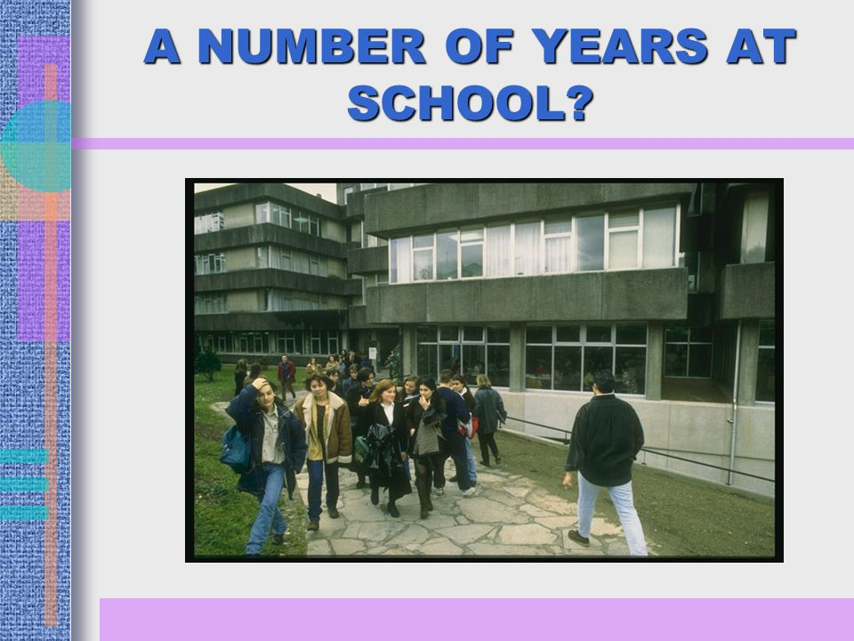 A NUMBER OF YEARS AT SCHOOL?