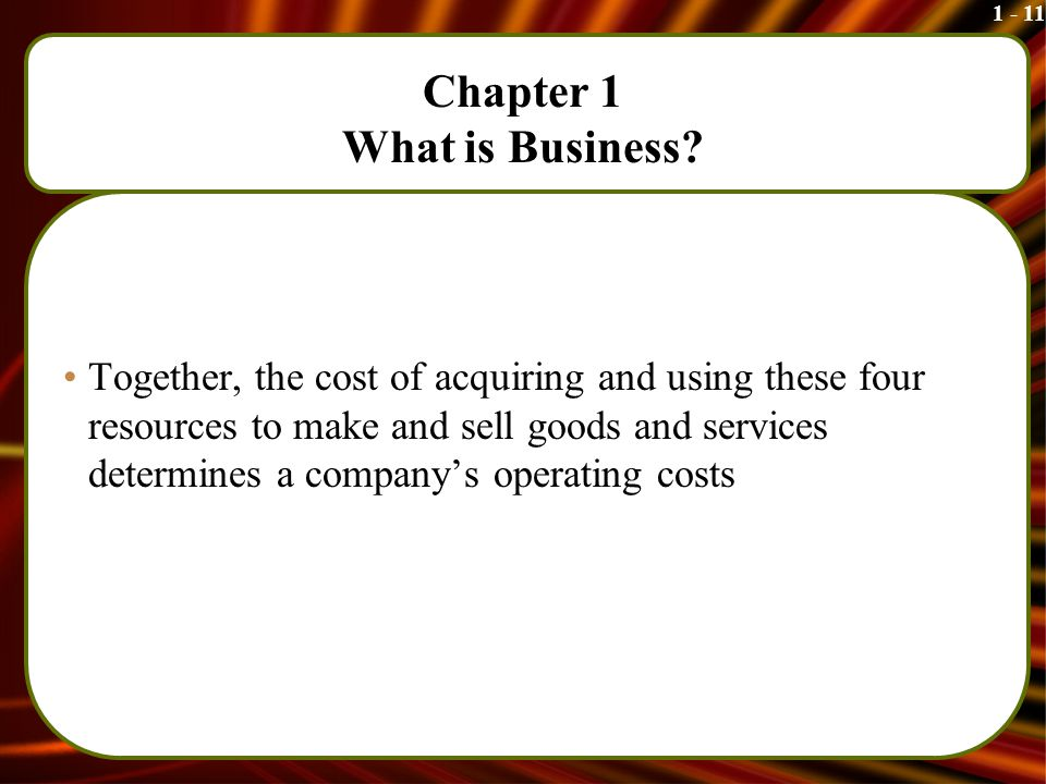 1 - 11 Chapter 1 What is Business.