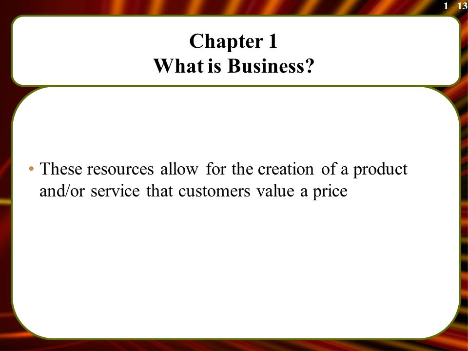 1 - 13 Chapter 1 What is Business.
