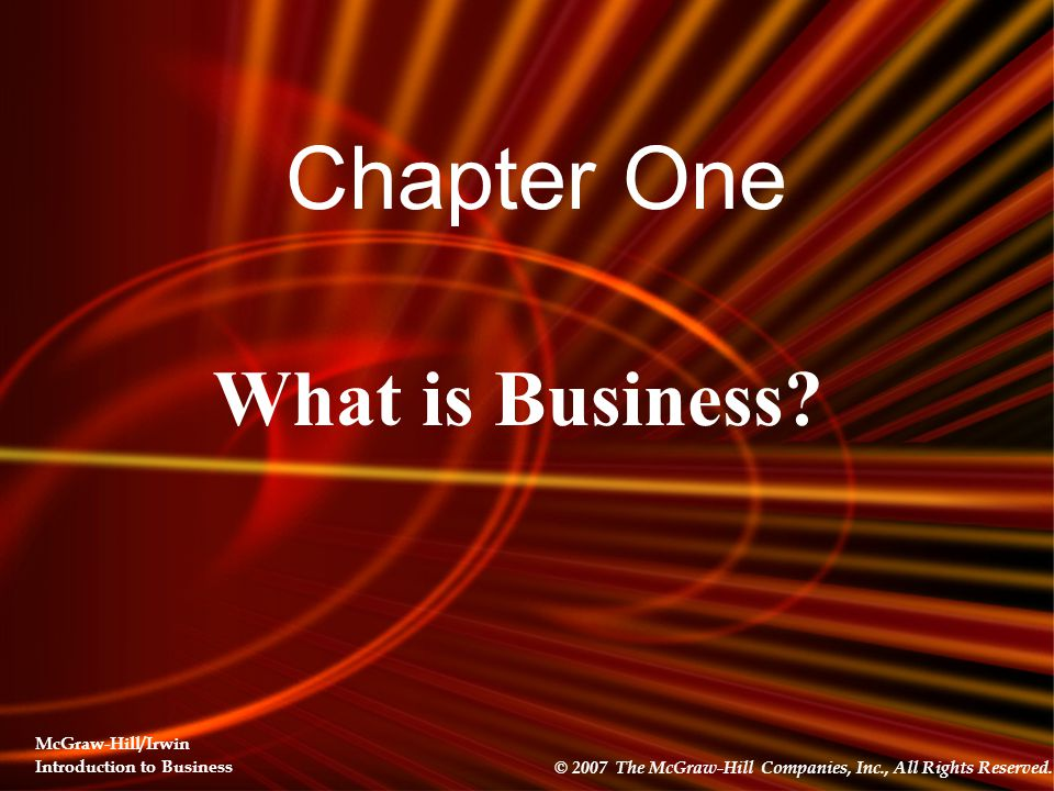 What is Business. © 2007 The McGraw-Hill Companies, Inc., All Rights Reserved.