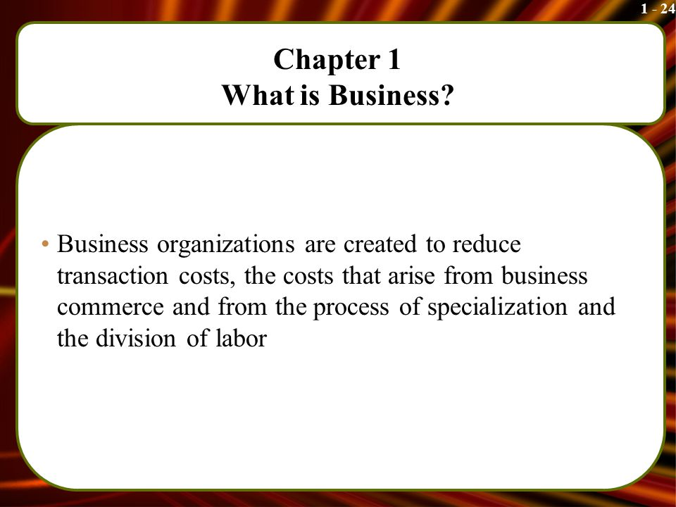 1 - 24 Chapter 1 What is Business.