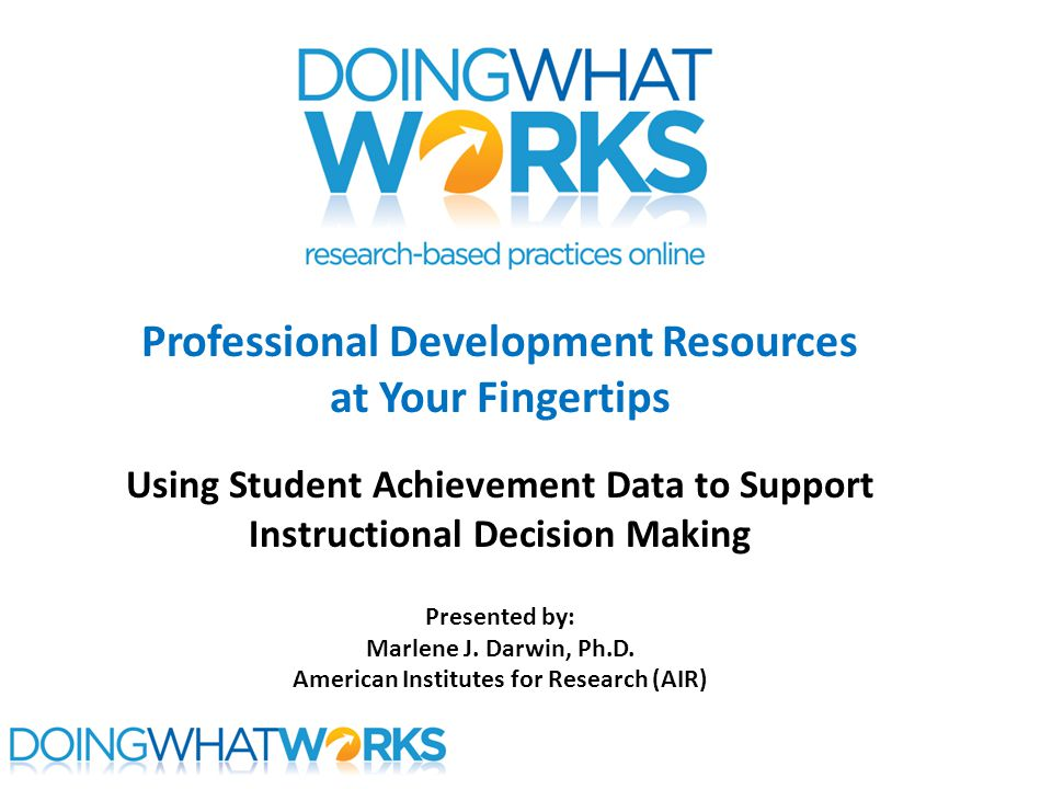 Professional Development Resources at Your Fingertips Using Student Achievement Data to Support Instructional Decision Making Presented by: Marlene J.