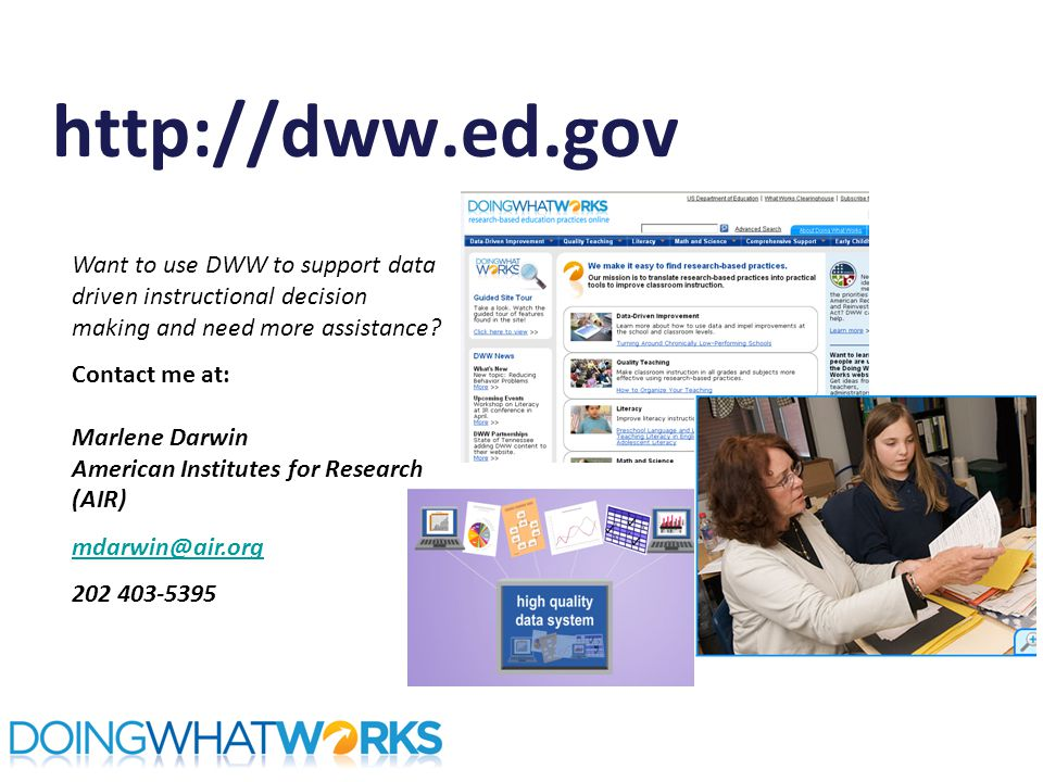 http://dww.ed.gov Want to use DWW to support data driven instructional decision making and need more assistance.