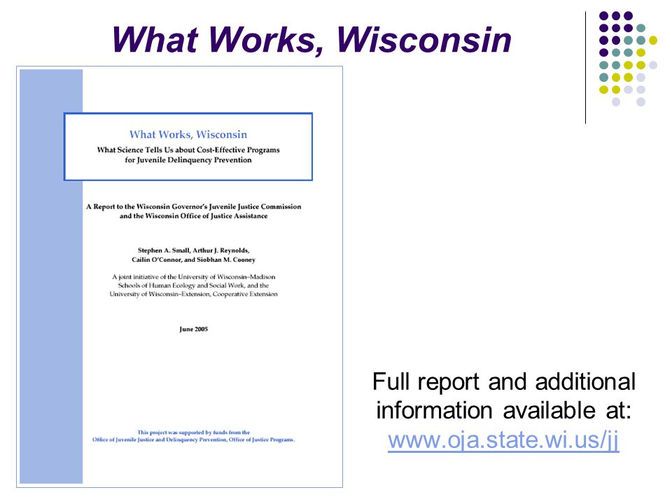 What Works, Wisconsin Full report and additional information available at: www.oja.state.wi.us/jj www.oja.state.wi.us/jj