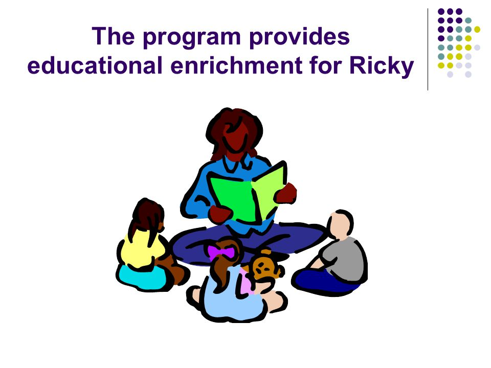 The program provides educational enrichment for Ricky