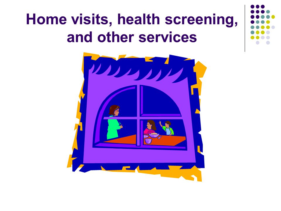 Home visits, health screening, and other services