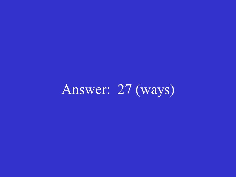 Answer: 27 (ways)