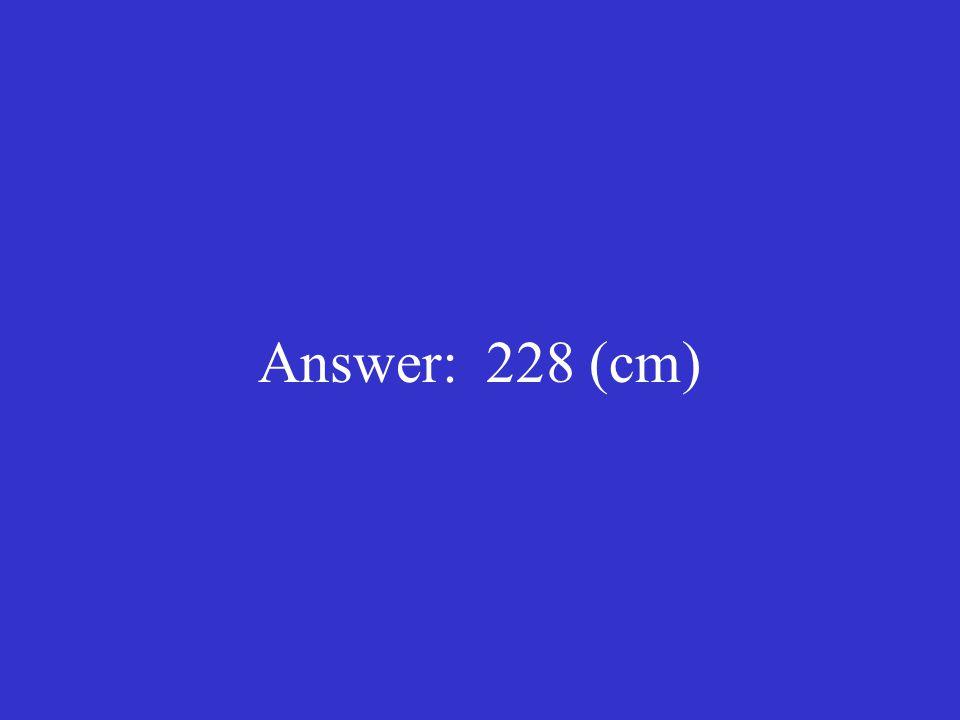 Answer: 228 (cm)