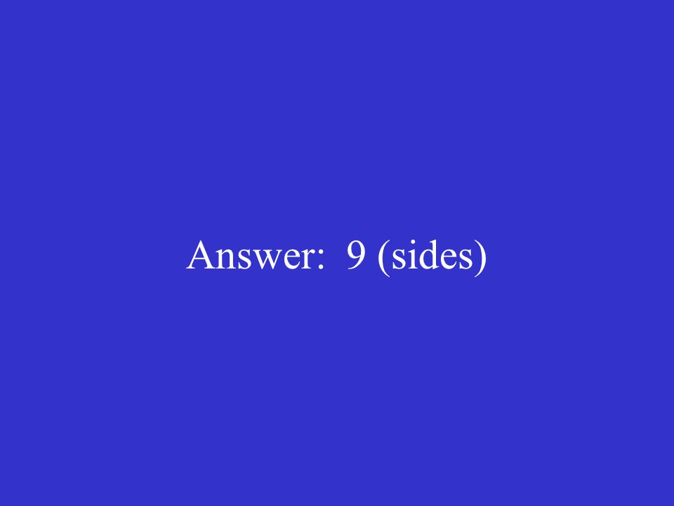 Answer: 9 (sides)