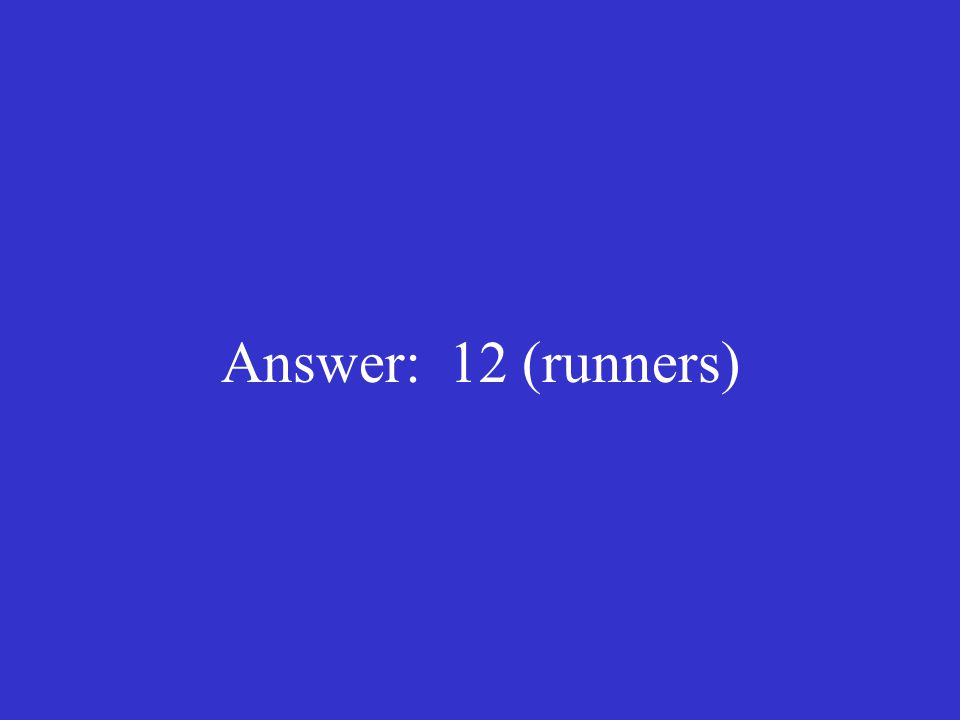 Answer: 12 (runners)